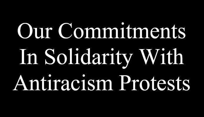 Our Commitments In Solidarity With Antiracism Protests